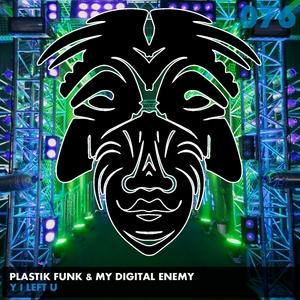 PLASTIK FUNK/MY DIGITAL ENEMY - Y I Left U