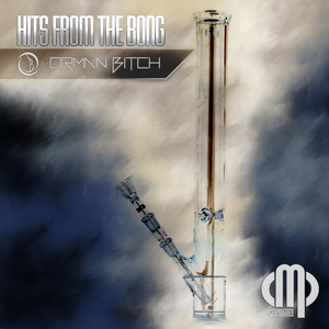 ORMAN BITCH - Hits From The Bong