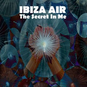 IBIZA AIR - The Secret In Me