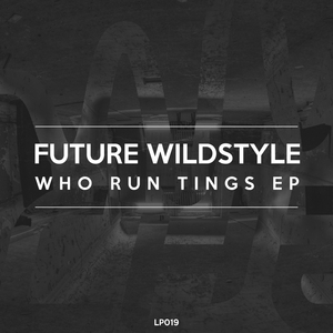 FUTURE WILDSTYLE - Who Run Tings EP