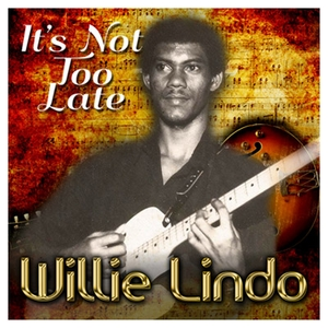 WILLIE LINDO - It's Not Too Late