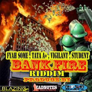 FYAH SMOKE/TATA A+/VIGILANT/STUDENT - Bank Fire Riddim