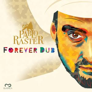 PABLO RASTER - Forever Dub