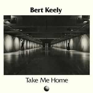 BERT KEELY - Take Me Home