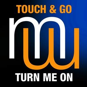 TOUCH & GO/SYNCROSONIC - Turn Me On