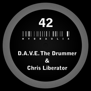 D.A.V.E THE DRUMMER & CHRIS LIBERATOR - Hydraulix 42