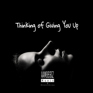 AAMBEATZ - Thinking Of Giving You Up