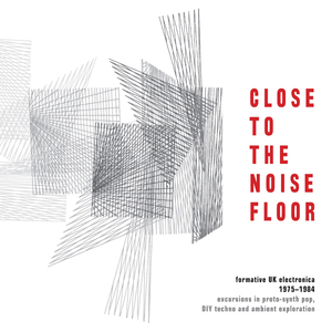 VARIOUS - Close To The Noise Floor (Formative UK Electronica 1975-1984)