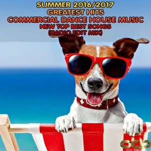 VARIOUS - Summer 2016 - 2017 Greatest Hits Commercial Dance House Music Vol 2 (New Top Best Songs Radio Edit Mix)