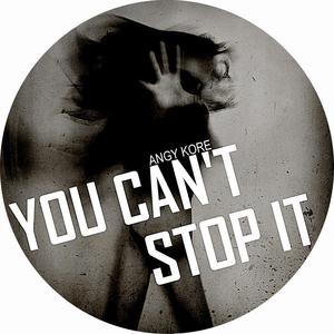 ANGY KORE - You Can't Stop It