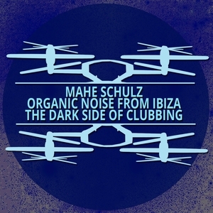 ORGANIC NOISE FROM IBIZA/MAHE SCHULZ - The Dark Side Of Clubbing