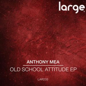 ANTHONY MEA - Old School Attitude EP