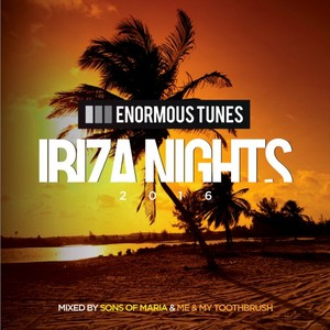 SONS OF MARIA/VARIOUS - Enormous Tunes: Ibiza Nights 2016 (unmixed tracks)