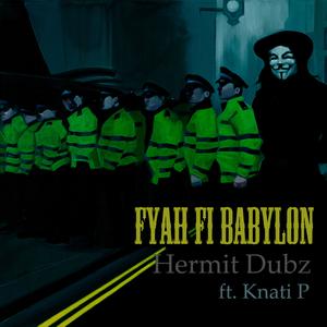 HERMIT DUBZ feat KNATI P - Fyah Fi Babylon