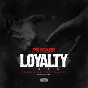 PR STARR feat TORY LANEZ - Loyalty (100)
