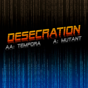 DESECRATION - Tempora/Mutant