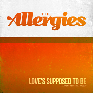 THE ALLERGIES - Love's Supposed To Be