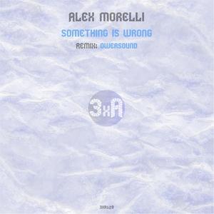 ALEX MORELLI - Something Is Wrong