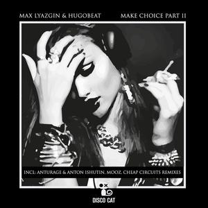 HUGOBEAT/MAX LYAZGIN - Make Choice Pt 2