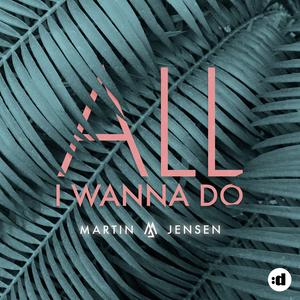 all i wanna do martin jensen mp3 download free