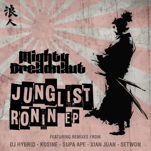 THE MIGHTY DREADNAUT - Junglist Ronin Remixes