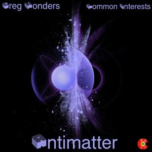 GREG WONDERS & KOMMON INTERESTS - Antimatter EP