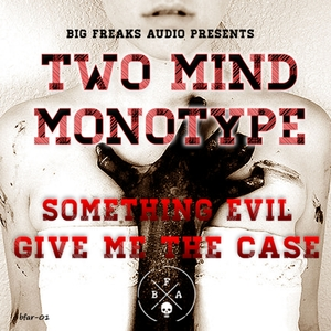 TWO MIND & MONOTYPE - Something Evil
