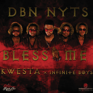DBN NYTS feat KWESTA/INFINITE BOYS - Bless Me