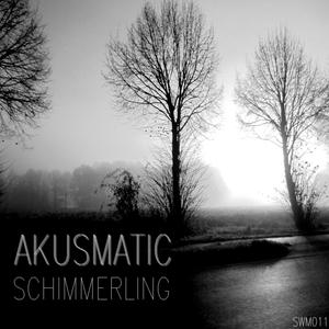 AKUSMATIC - Schimmerling