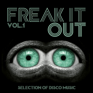 VARIOUS - Freak It Out Vol 1 - Selection Of Disco Music, Nu And Italo Disco