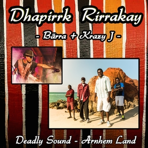 VARIOUS - Dhapirrk Rirrakay - Deadly Sound/Arnhem Land