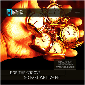 BOB THE GROOVE - So Fast We Live