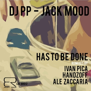 DJ PP/JACK MOOD - Has To Be Done