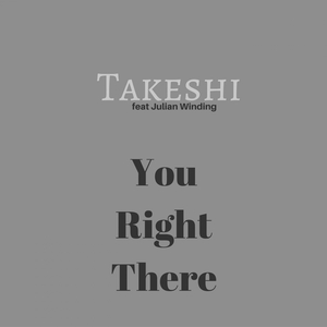 TAKESHI - You Right There (feat Julian Winding)
