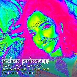 INDIAN PRINCESS feat MAX SANNA - Someone Like Me 2016 (Club Mixes)