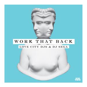 LOVE CITY DJS - Work That Back (feat DJ Sega)