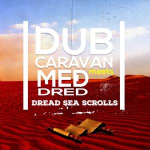 DUB CARAVAN & MED DRED - Dread Sea Scrolls