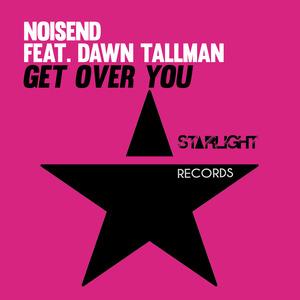 NOISEND feat DAWN TALLMAN - Get Over You