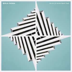 SOLA ROSA feat KEVIN MARK TRAIL - So Fly