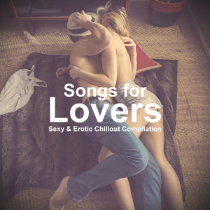 VARIOUS - Songs For Lovers (Sexy & Erotic Chillout Compilation)