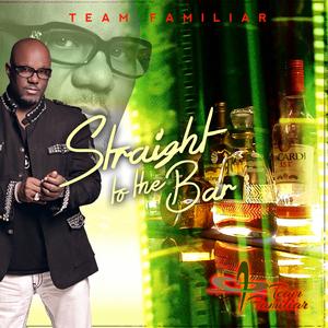 TEAM FAMILIAR - Straight To The Bar