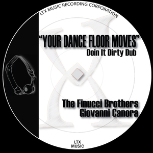 THE FINUCCI BROTHERS/GIOVANNI CANORA - Your Dance Floor Moves (Doin It Dirty Dub)