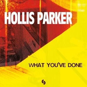 HOLLIS PARKER - What You've Done