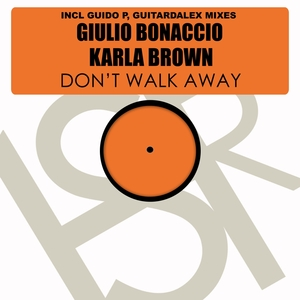 GIULIO BONACCIO feat KARLA BROWN - Don't Walk Away