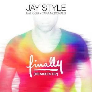 JAY STYLE feat COZI/TARA MCDONALD - Finally (Remixes)