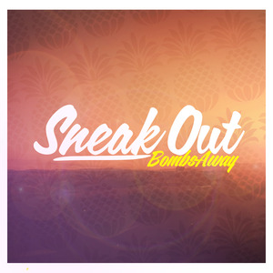 BOMBS AWAY - Sneak Out