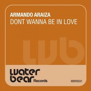 ARMANDO ARAIZA - Don't Wanna Be In Love
