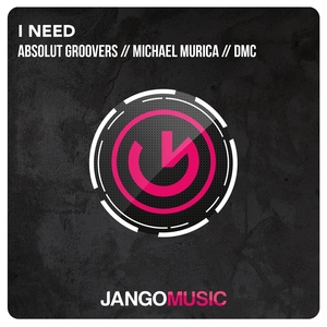 ABSOLUT GROOVERS/MICHAEL MURICA/DMC - I Need