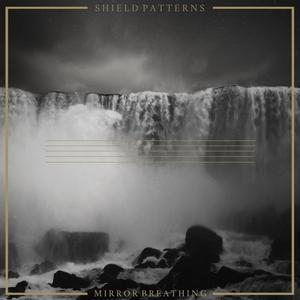 SHIELD PATTERNS - Mirror Breathing