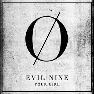 EVIL NINE - Your Girl